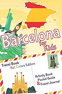 Barcelona for Kids Travel Book – Activity Book, Pocket Guide and Travel Journal - FULL COLORS Edition: A Travel Diary with...