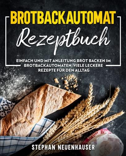 Brotbackautomat Rezepte: Einfach und mit Anleitung Brot backen im Brotbackautomaten. Viele leckere Rezepte für den Alltag