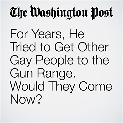 For Years, He Tried to Get Other Gay People to the Gun Range. Would They Come Now? audiobook cover art