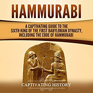 Hammurabi     A Captivating Guide to the Sixth King of the First Babylonian Dynasty, Including the Code of Hammurabi              By:                                                                                                                                 Captivating History                               Narrated by:                                                                                                                                 Desmond Manny                      Length: 3 hrs and 6 mins     25 ratings     Overall 4.8