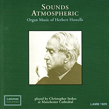 Sounds Atmospheric: Organ Music of Herbert Howells