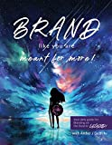 BRAND Like You are Meant for More! Your Daily Guide for Branding on the Road to Legend (English Edition)