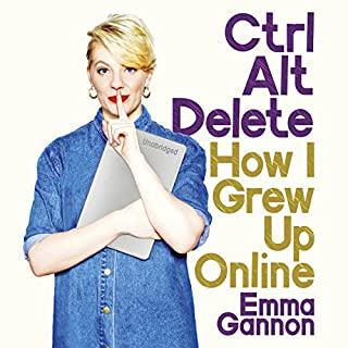 Ctrl Alt Delete     How I Grew Up Online              By:                                                                                                                                 Emma Gannon                               Narrated by:                                                                                                                                 Emma Gannon                      Length: 7 hrs and 24 mins     38 ratings     Overall 4.4