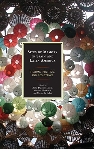 Sites of Memory in Spain and Latin America: Trauma, Politics, and Resistance