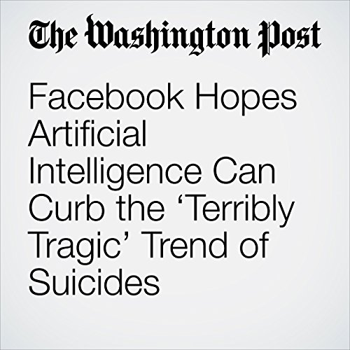 Facebook Hopes Artificial Intelligence Can Curb the 'Terribly Tragic' Trend of Suicides copertina