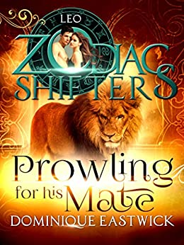 Prowling for His Mate: A Zodiac Shifters Paranormal Romance: Leo (Zodiac Sanctuary Book 4) by [Dominique Eastwick, Zodiac Shifters]
