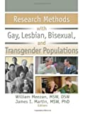 Research Methods with Gay, Lesbian, Bisexual, and Transgender Populations (Journal of Gay & Lesbian Social Services, 3/4) - William (The Ohio State University, USA) Meezan