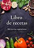Libro de Recetas - Mis Recetas Vegetarianas: Cuaderno de Cocina para Escribir   Libro de Recetas Personalizado   140 Recetas   Regalo para Mujer