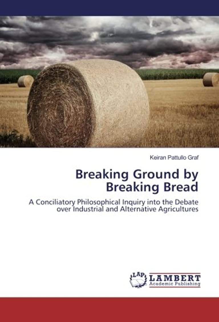 宇宙飛行士争いぐったりBreaking Ground by Breaking Bread: A Conciliatory Philosophical Inquiry into the Debate over Industrial and Alternative Agricultures