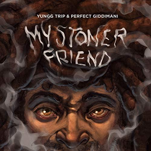 Perfect Giddimani & Yungg Trip