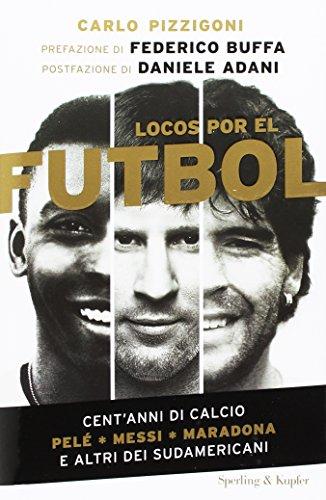 Locos por el fútbol. Cent'anni di calcio. Pelé, Messi, Maradona e altri sudamericani