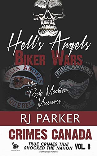 Hell's Angels Biker Wars: The Rock Machine Massacres: Volume 8 (Crimes Canada: True Crimes That Shocked the Nation)