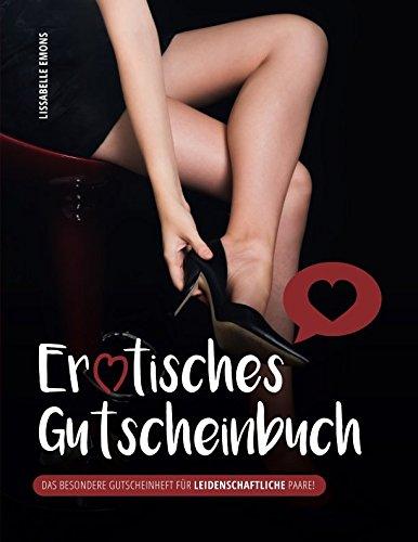 Erotisches Gutscheinbuch: Das besondere Gutscheinheft für leidenschaftliche Paare!