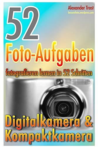 52 Foto-Aufgaben: Fotografieren lernen in 52 Schritten: Digital- & Kompaktkamera (52 Foto-Aufgaben spezial, Band 4)