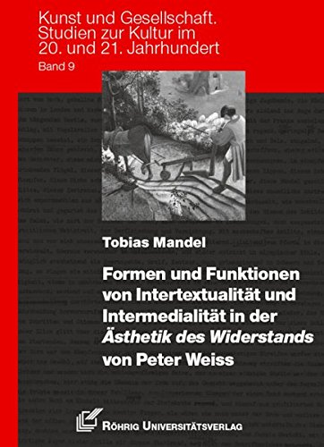 Formen und Funktionen von Intertextualität und Intermedialität in der Ästhetik des Widerstands von Peter Weiss (Kunst und Gesellschaft)