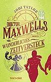 Doktor Maxwells wunderliches Zeitversteck: Roman
