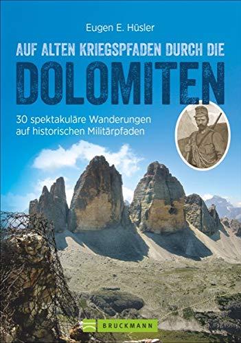 Kriegspfade durch die Dolomiten: Auf alten Kriegspfaden durch die Dolomiten. Ein Wanderführer mit 30 spektakulären Touren in den Dolomiten. Auf ... historischen Militärpfaden (Erlebnis Wandern)