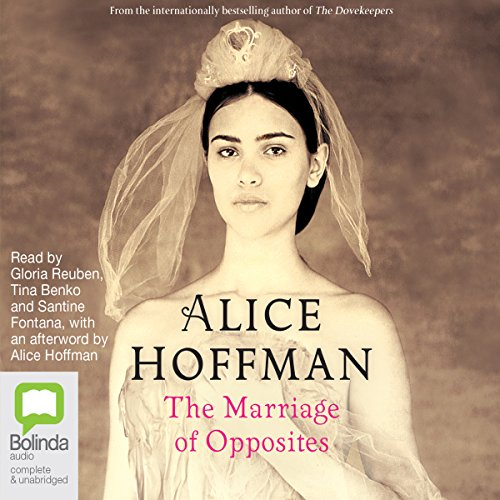 The Marriage of Opposites                   By:                                                                                                                                 Alice Hoffman                               Narrated by:                                                                                                                                 Alice Hoffman,                                                                                        Gloria Reuben,                                                                                        Tina Benko,                   and others                 Length: 13 hrs and 36 mins     45 ratings     Overall 4.2