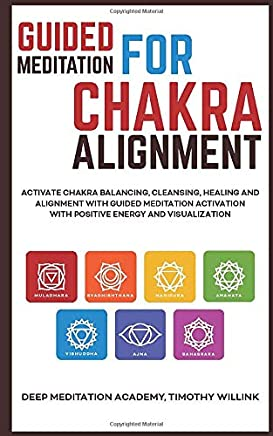 Guided Meditation for Chakra Alignment: Activate Chakra Balancing, Cleansing, Healing and Alignment with Guided Meditation Activation with Positive Energy and Visualization