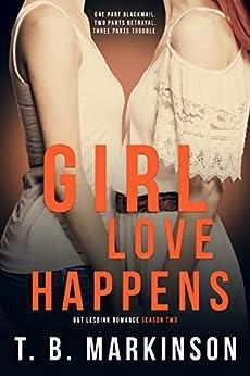 Girl Love Happens Series: G&T Lesbian Romance Season Two by [T.B. Markinson]