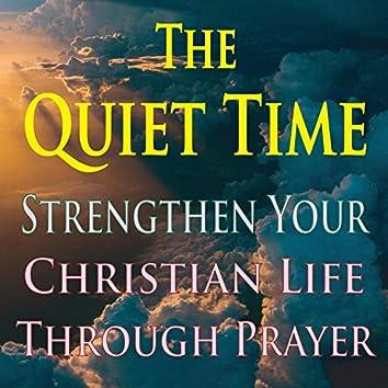The Quiet Time: Strengthen Your Christian Life through Prayer