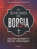 Les énigmes de Borgia - Jeux de logique et récits véridiques