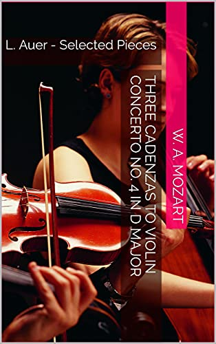 Three Cadenzas to Violin Concerto No. 4 in D Major: L. Auer - Selected Pieces (English Edition)