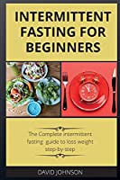 Intermittent Fasting for Beginners: The Complete intermittent fasting guide to loss weight step-by-step