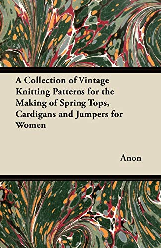 A Collection of Vintage Knitting Patterns for the Making of Spring Tops, Cardigans and Jumpers for Women