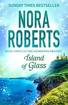 Island of Glass (Guardians Trilogy Book 3) by [Nora Roberts]
