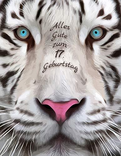 Alles Gute zum 17. Geburtstag: Besser als eine Geburtstagskarte! Schöner Weißer Tiger Geburtstagbuch mit Linien-Seiten, die als Tagebuch oder Notebook verwendet werden kann.