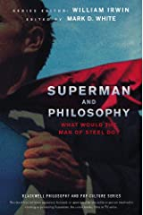Superman and Philosophy: What Would the Man of Steel Do? (The Blackwell Philosophy and Pop Culture Series Book 80) Kindle Edition