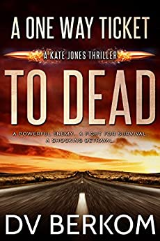 A One Way Ticket to Dead: Kate Jones Thriller #4 by [D.V. Berkom]