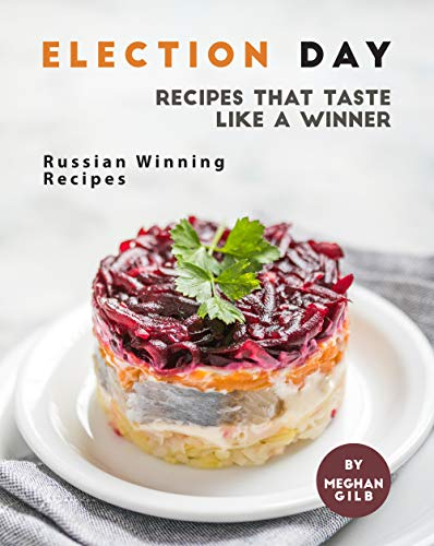 Election Day Recipes that Taste like a Winner: Russian Winning Recipes (English Edition)