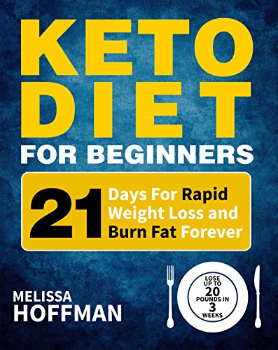 Keto Diet For Beginners: 21 Days For Rapid Weight Loss And Burn Fat Forever - Lose Up to 20 Pounds In 3 Weeks 1