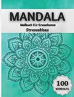 Mandala Malbuch fuer Erwachsene Stressabbau: Erstaunliche Ausmalbilder mit 100 Wunderschoenen Mandalas, die das Gehirn Entspannen und die Seele Beruhigen