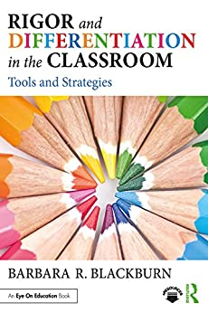 Rigor and Differentiation in the Classroom: Tools and Strategies by [Barbara R. Blackburn]
