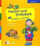 Herbst und Erntedank mit Kindern erleben: Geschichten und Kreativideen (Mit Kindern feiern: Ideen für Familie, Kindergarten und Grundschule)