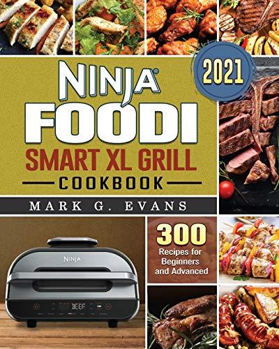 Ninja Foodi Smart XL Grill Cookbook 2021: 300 Recipes for Beginners and Advanced
