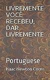 LIVREMENTE VOCÊ RECEBEU, DAR LIVREMENTE: Portuguese (Portuguese Edition)