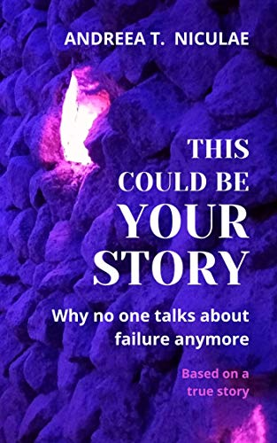 Book: This could be your story - Why no one talks about failure anymore by Andreea T Niculae