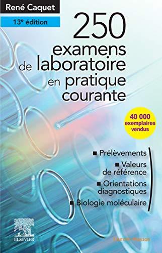 Le 250 examens de laboratoire: en pratique médicale courante (Les Incontournables) (French Edition), 13th Edition - Original PDF