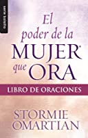 El poder de la mujer que ora/ Woman Book of Prayers: Libro de oraciones/ The Power of Praying (Bolsillo)