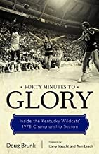 Forty Minutes to Glory: Inside the Kentucky Wildcats' 1978 Championship Season