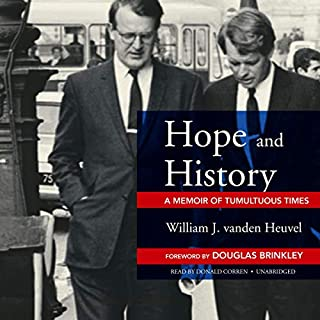 Hope and History     A Memoir of Tumultuous Times              By:                                                                                                                                 William J. vanden Heuvel,                                                                                        Douglas Brinkley                               Narrated by:                                                                                                                                 Donald Corren                      Length: 11 hrs and 15 mins     Not rated yet     Overall 0.0