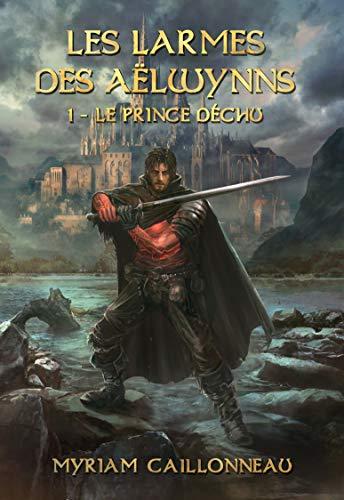 Les Larmes des Aëlwynns: Le prince déchu