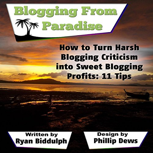 How to Turn Harsh Blogging Criticism into Sweet Blogging Profits: 11 Tips audiobook cover art