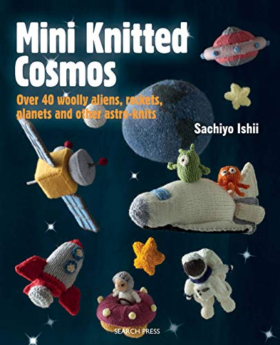 Mini Knitted Cosmos: Over 40 woolly aliens, rockets, planets and other astro-knits (English Edition)