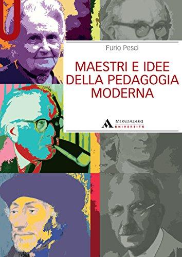 MAESTRI E IDEE DELLA PEDAGOGIA MODERNA MAESTRI E IDEE DELLA PEDAGOGIA MODERNA (Manuali)