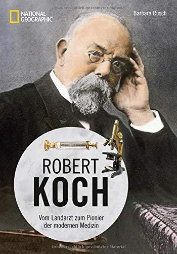 Robert Koch - Vom Landarzt zum Pionier der modernen Medizin. Eine Biographie mit zahlreichen Bildern, Fotos und Zeitzeugnissen. Aktueller denn je.